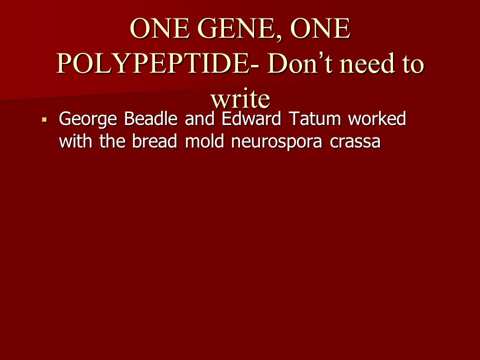 ONE GENE, ONE POLYPEPTIDE- Don't need to write