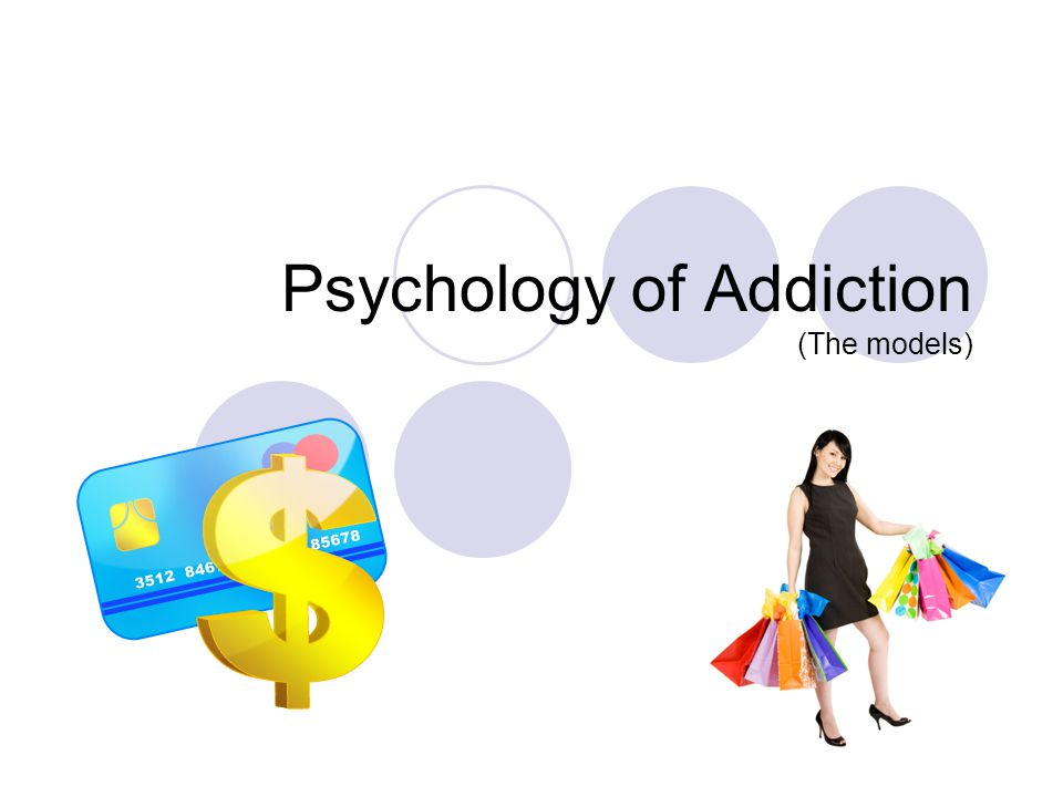 Psychology of Addiction (The models)