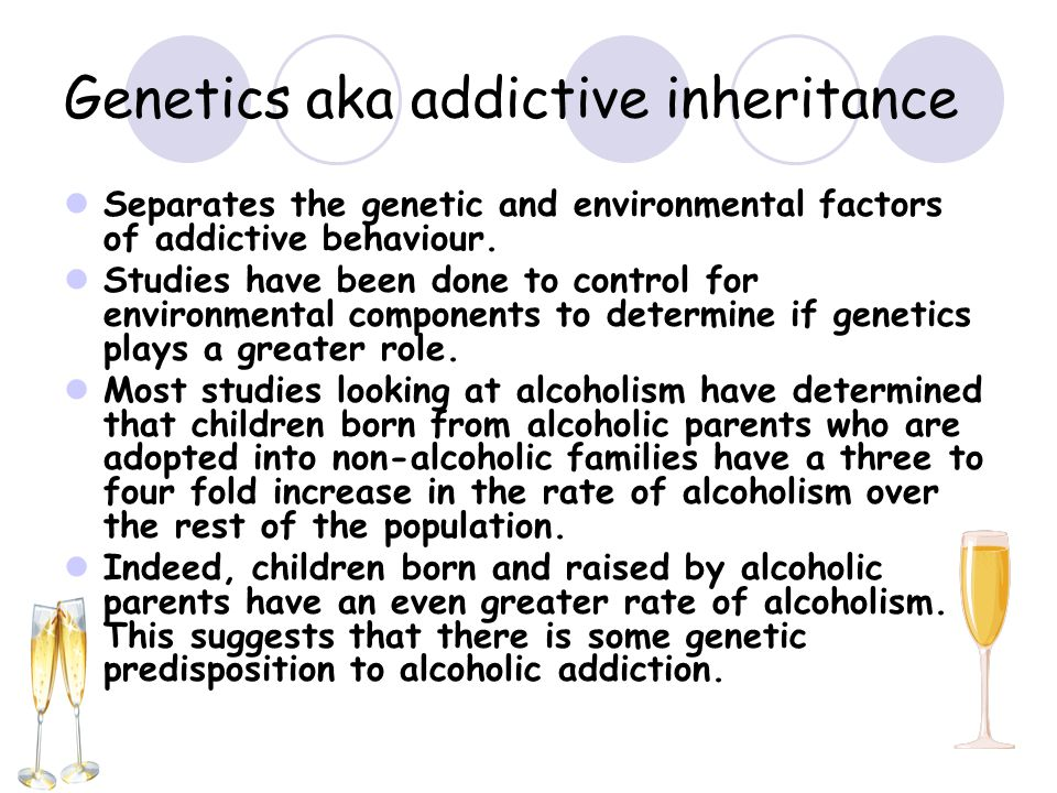 Genetics aka addictive inheritance