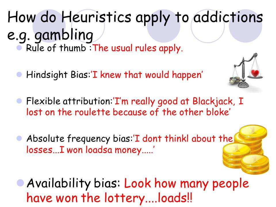 How do Heuristics apply to addictions e.g. gambling