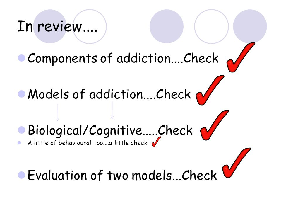 In review.... Components of addiction....Check