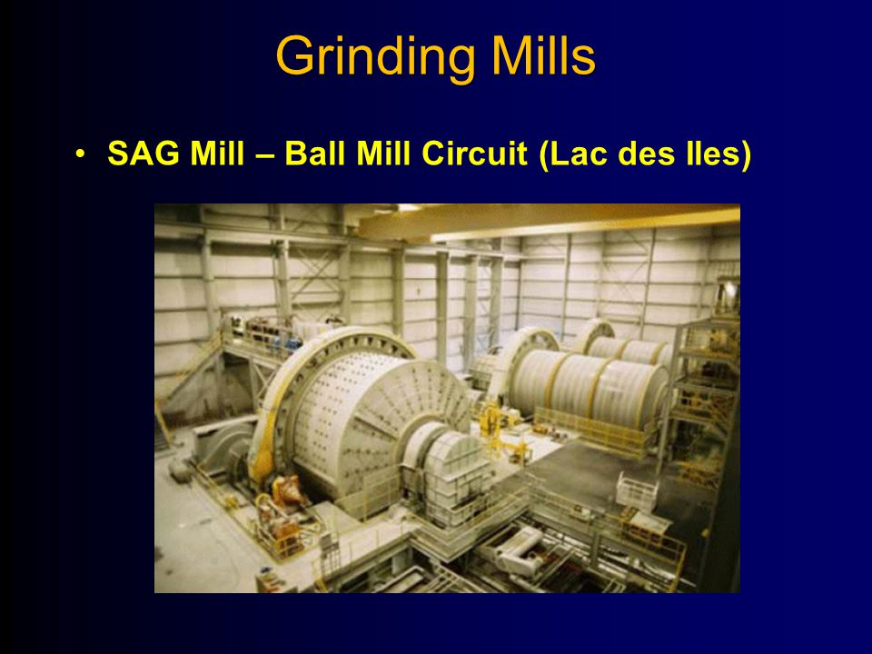 Grinding Mills SAG Mill – Ball Mill Circuit (Lac des Iles)
