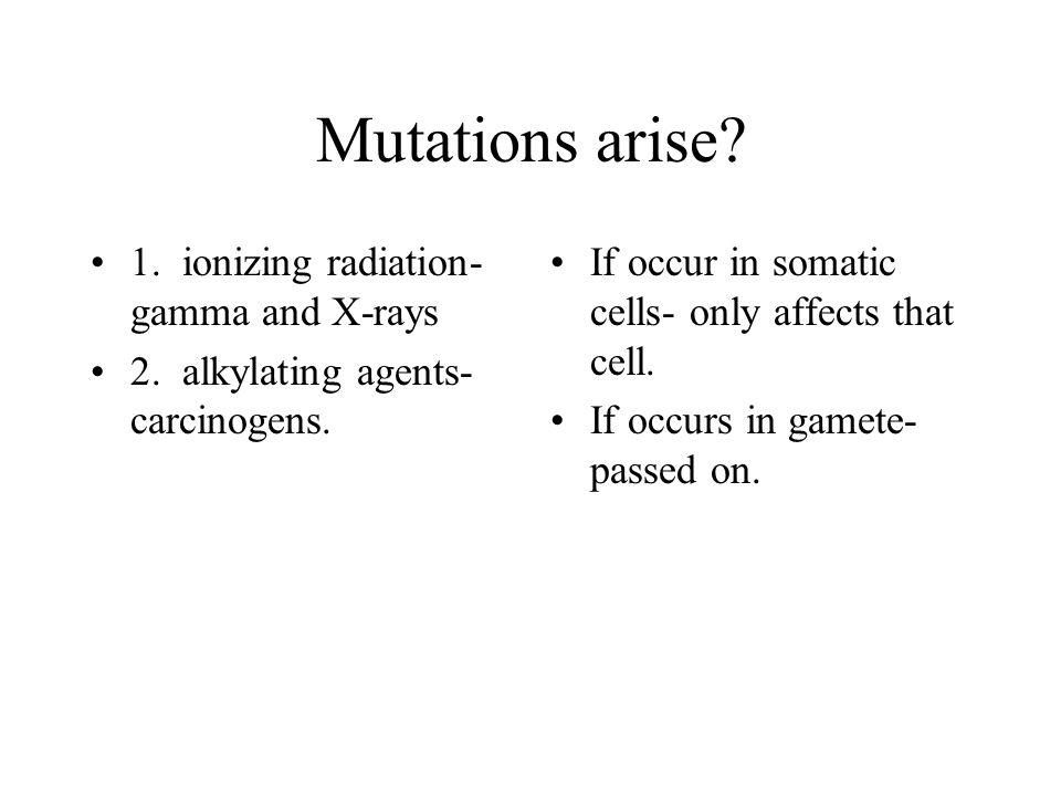 Mutations arise 1. ionizing radiation- gamma and X-rays