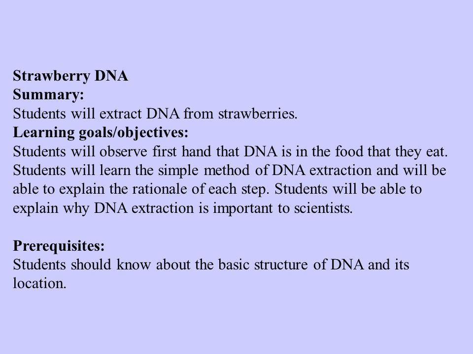 Strawberry DNA Summary: Students will extract DNA from strawberries. Learning goals/objectives: