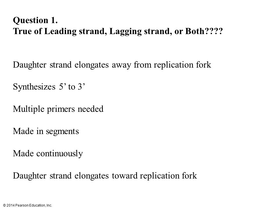 Question 1. True of Leading strand, Lagging strand, or Both Daughter strand elongates away from replication fork.