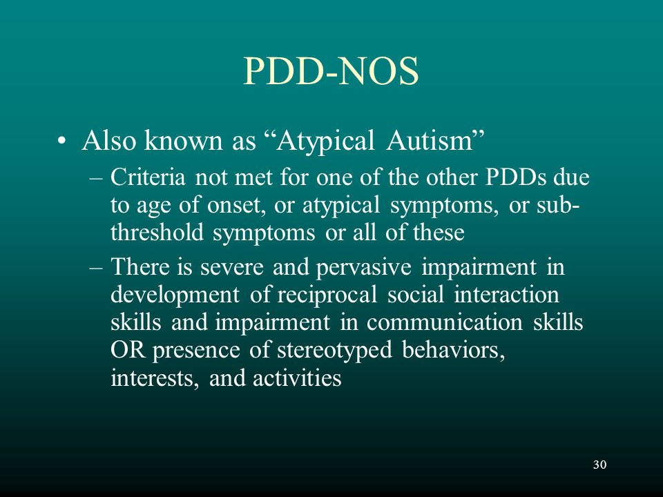 PDD-NOS Also known as Atypical Autism