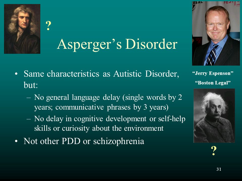 Asperger's Disorder. Same characteristics as Autistic Disorder, but: