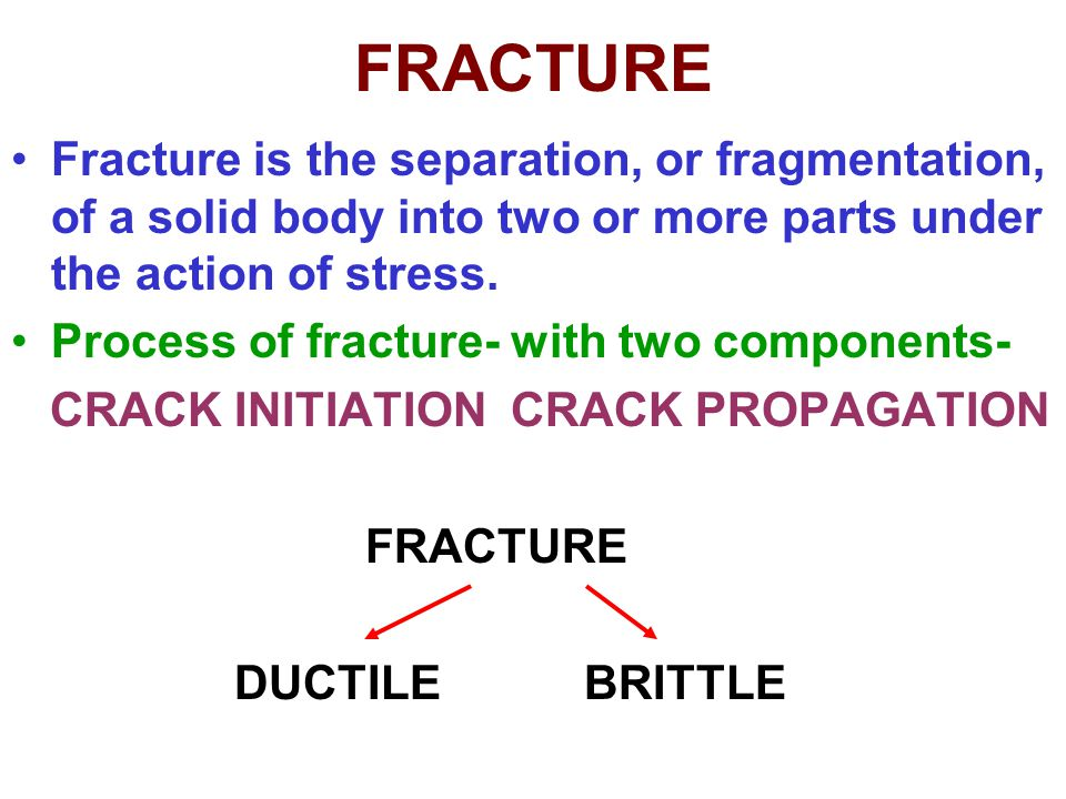 FRACTURE Fracture is the separation, or fragmentation, of a solid body into two or more parts under the action of stress.