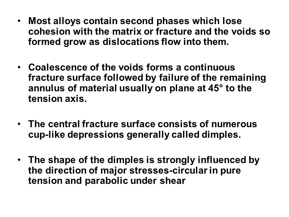 Most alloys contain second phases which lose cohesion with the matrix or fracture and the voids so formed grow as dislocations flow into them.
