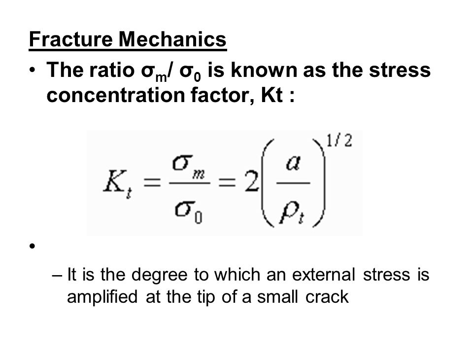 The ratio σm/ σ0 is known as the stress concentration factor, Kt :