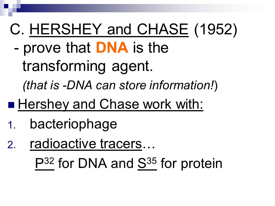 C. HERSHEY and CHASE (1952) - prove that DNA is the transforming agent