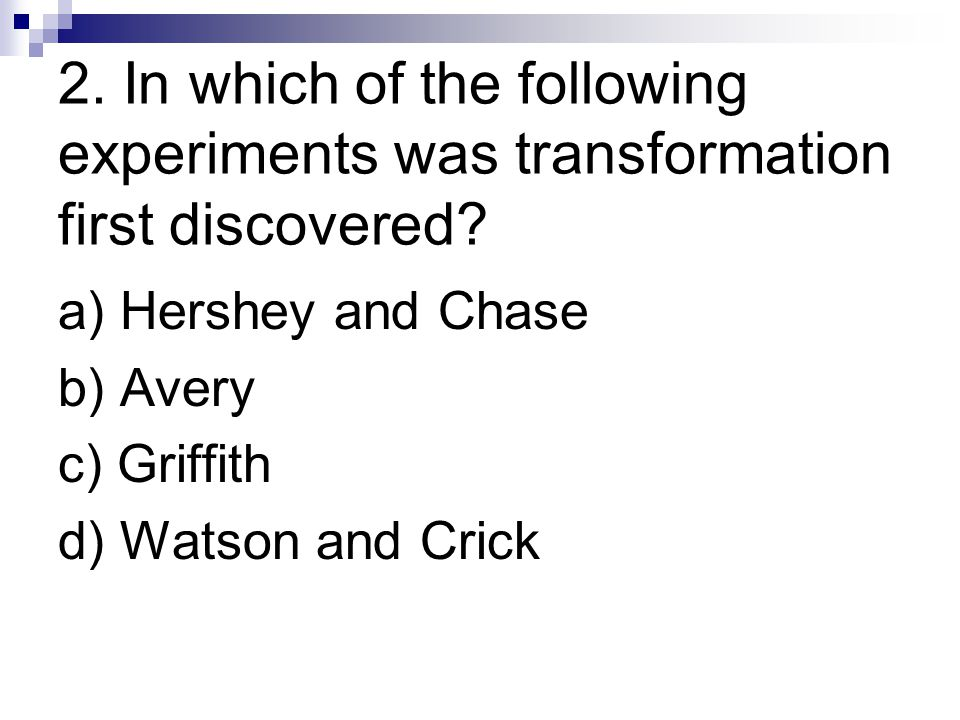 2. In which of the following experiments was transformation first discovered