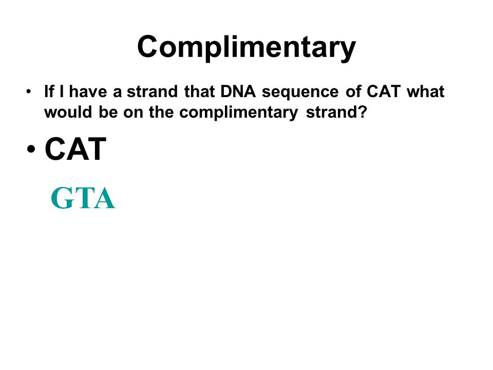 Complimentary If I have a strand that DNA sequence of CAT what would be on the complimentary strand