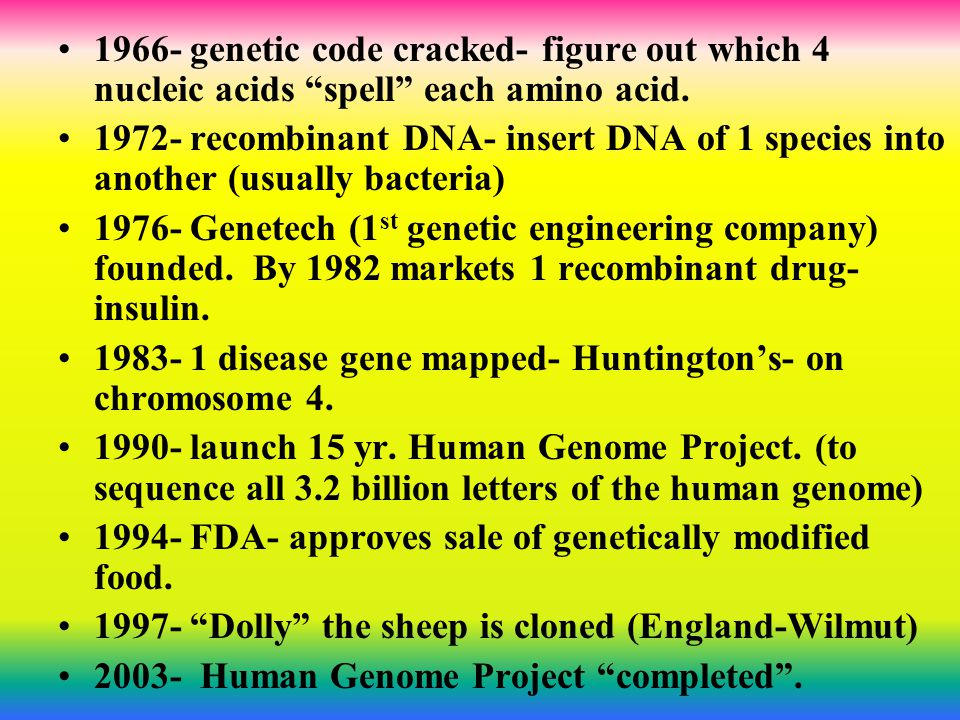 1966- genetic code cracked- figure out which 4 nucleic acids spell each amino acid.