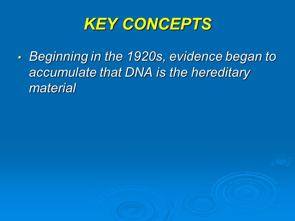 KEY CONCEPTS Beginning in the 1920s, evidence began to accumulate that DNA is the hereditary material.