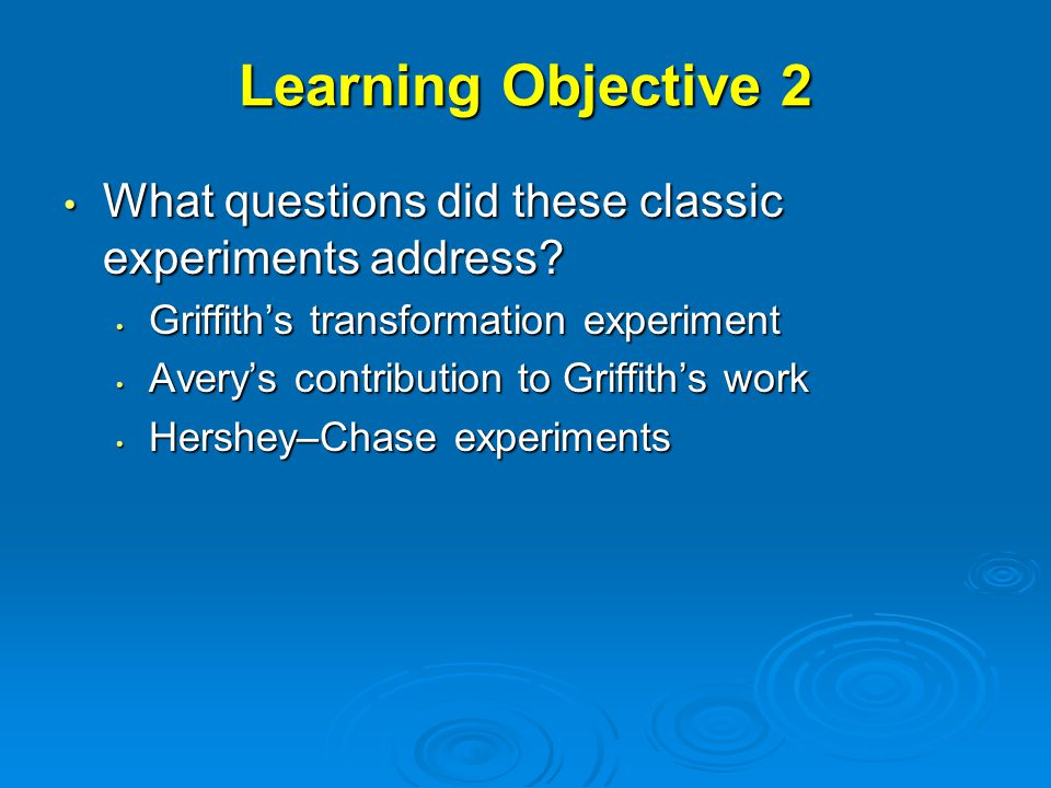 Learning Objective 2 What questions did these classic experiments address Griffith's transformation experiment.
