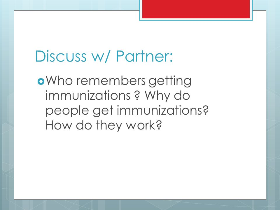 Discuss w/ Partner: Who remembers getting immunizations .