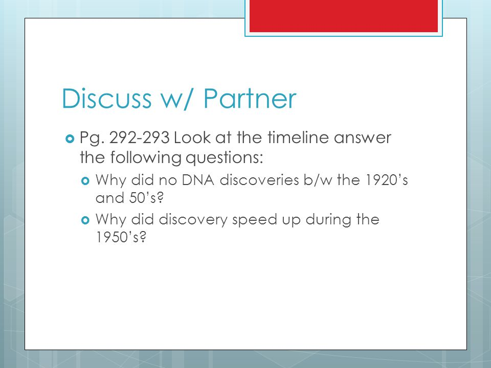 Discuss w/ Partner Pg. 292-293 Look at the timeline answer the following questions: Why did no DNA discoveries b/w the 1920's and 50's