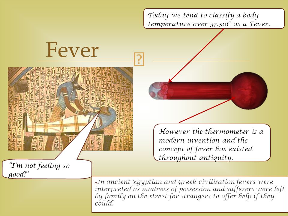 Today we tend to classify a body temperature over 37.50C as a Fever.