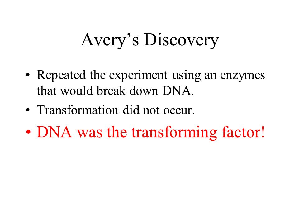 Avery's Discovery DNA was the transforming factor!