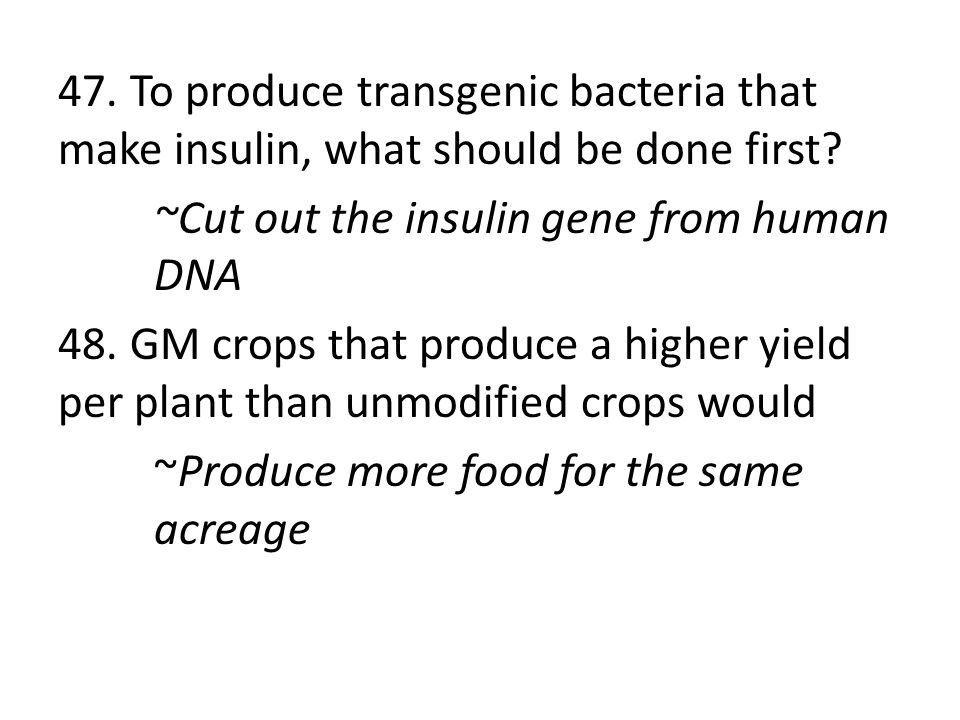 47. To produce transgenic bacteria that make insulin, what should be done first.