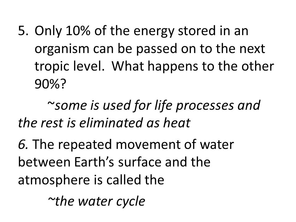 Only 10% of the energy stored in an organism can be passed on to the next tropic level. What happens to the other 90%