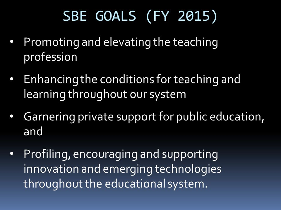 SBE GOALS (FY 2015) Promoting and elevating the teaching profession