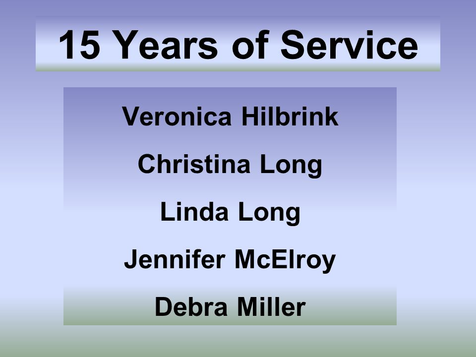 15 Years of Service Veronica Hilbrink Christina Long Linda Long