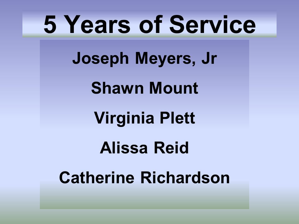 5 Years of Service Joseph Meyers, Jr Shawn Mount Virginia Plett