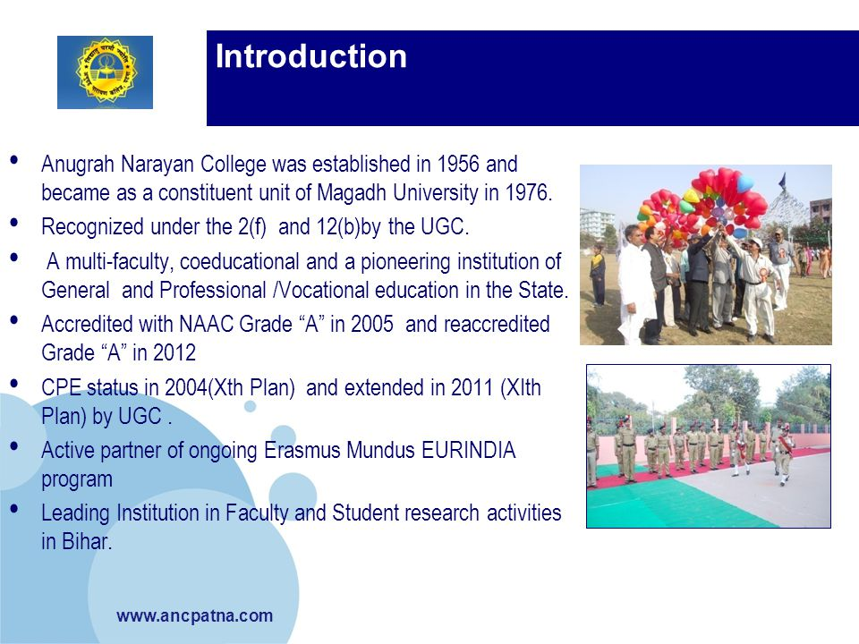 Introduction Anugrah Narayan College was established in 1956 and became as a constituent unit of Magadh University in 1976.