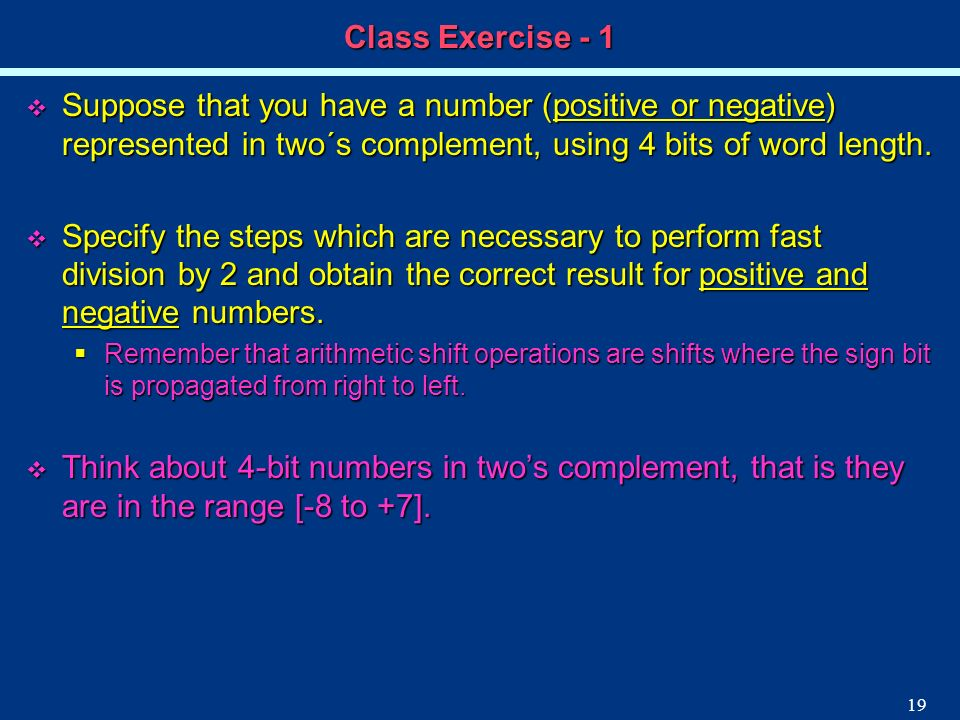 Class Exercise - 1Suppose that you have a number (positive or negative) represented in two´s complement, using 4 bits of word length.