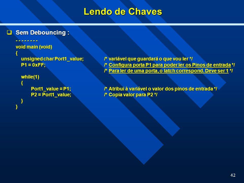 Lendo de Chaves Sem Debouncing : - - - - - - - - void main (void) {