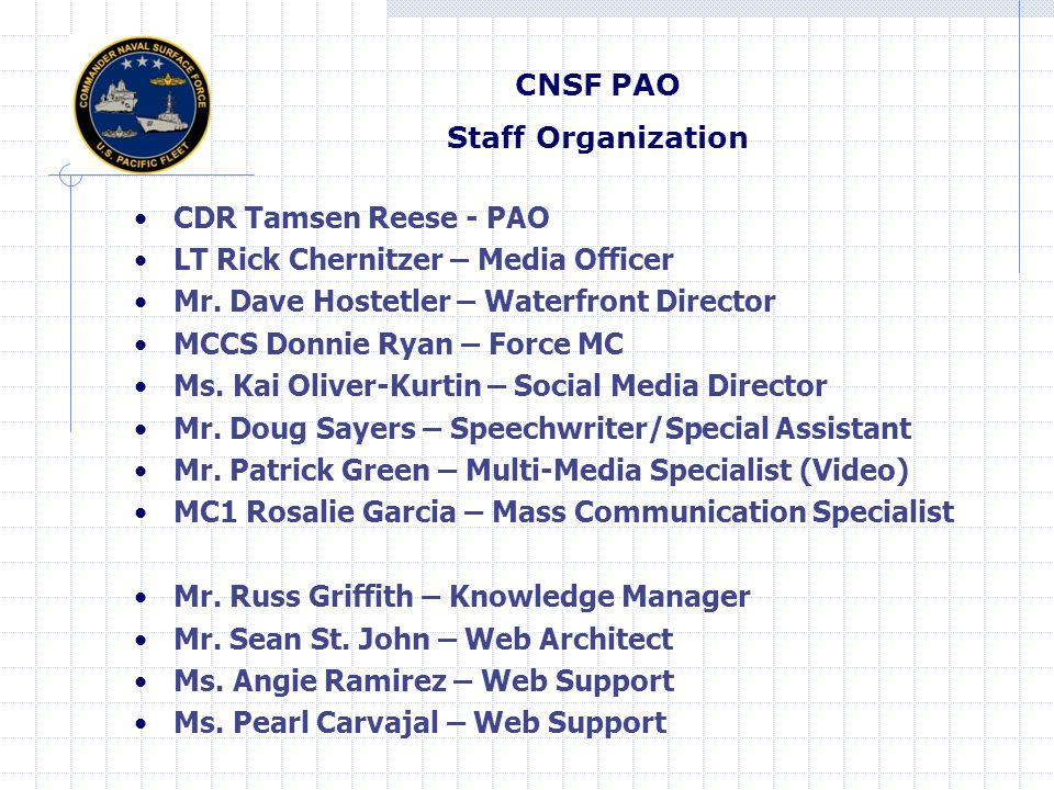 CNSF PAO Staff Organization. CDR Tamsen Reese - PAO. LT Rick Chernitzer – Media Officer. Mr. Dave Hostetler – Waterfront Director.
