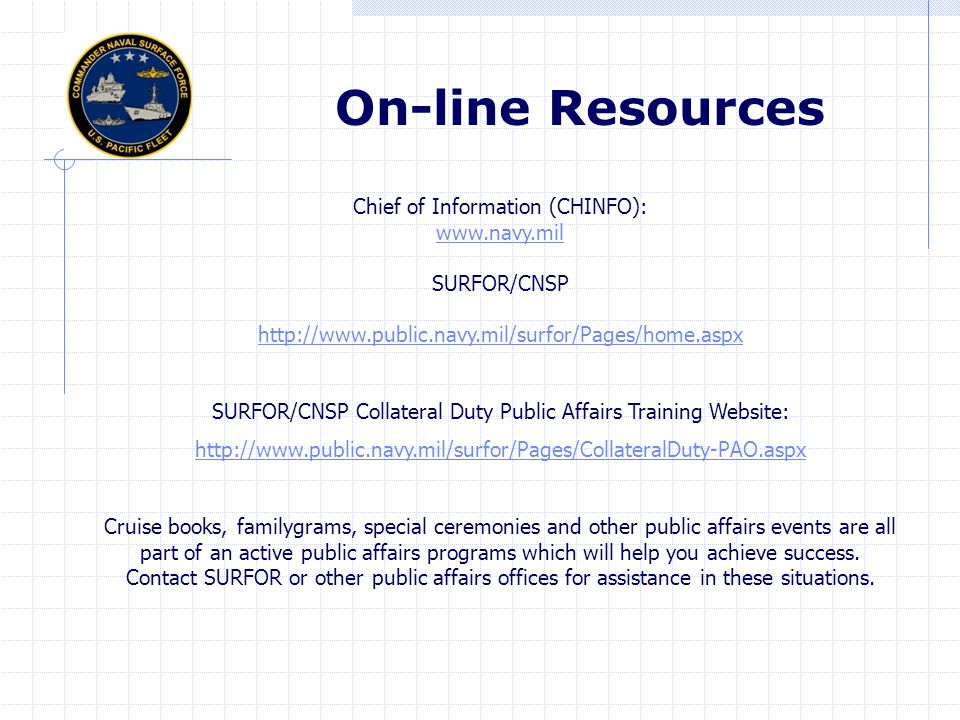 On-line Resources Chief of Information (CHINFO): www.navy.mil