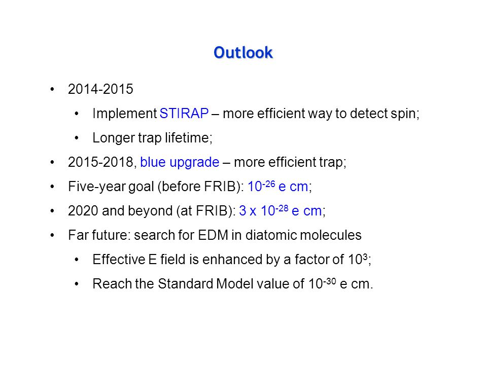 Outlook 2014-2015. Implement STIRAP – more efficient way to detect spin; Longer trap lifetime; 2015-2018, blue upgrade – more efficient trap;