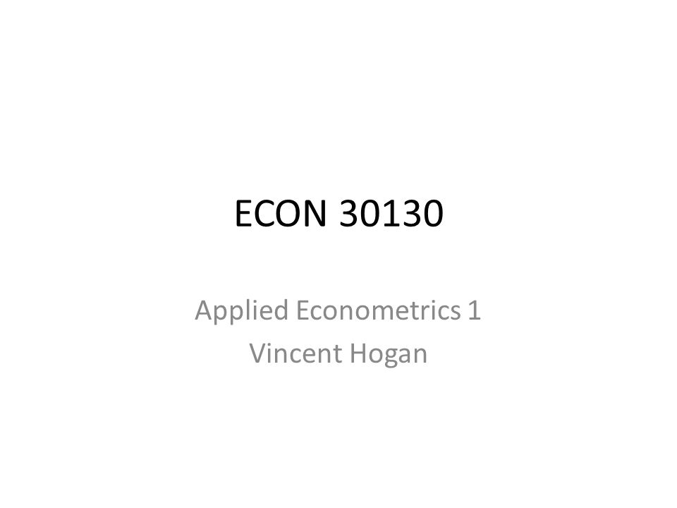 Applied Econometrics 1 Vincent Hogan