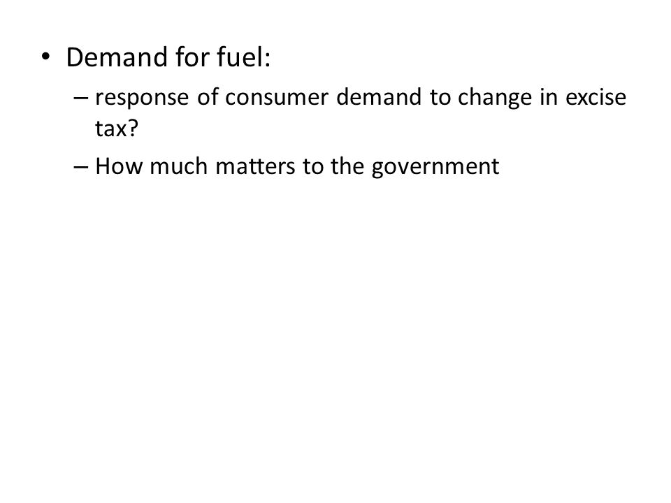 Demand for fuel: response of consumer demand to change in excise tax