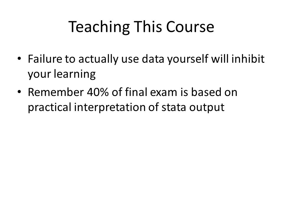 Teaching This Course Failure to actually use data yourself will inhibit your learning.