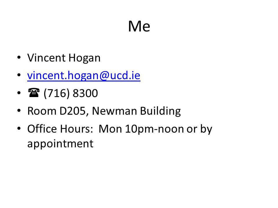 Me Vincent Hogan vincent.hogan@ucd.ie  (716) 8300