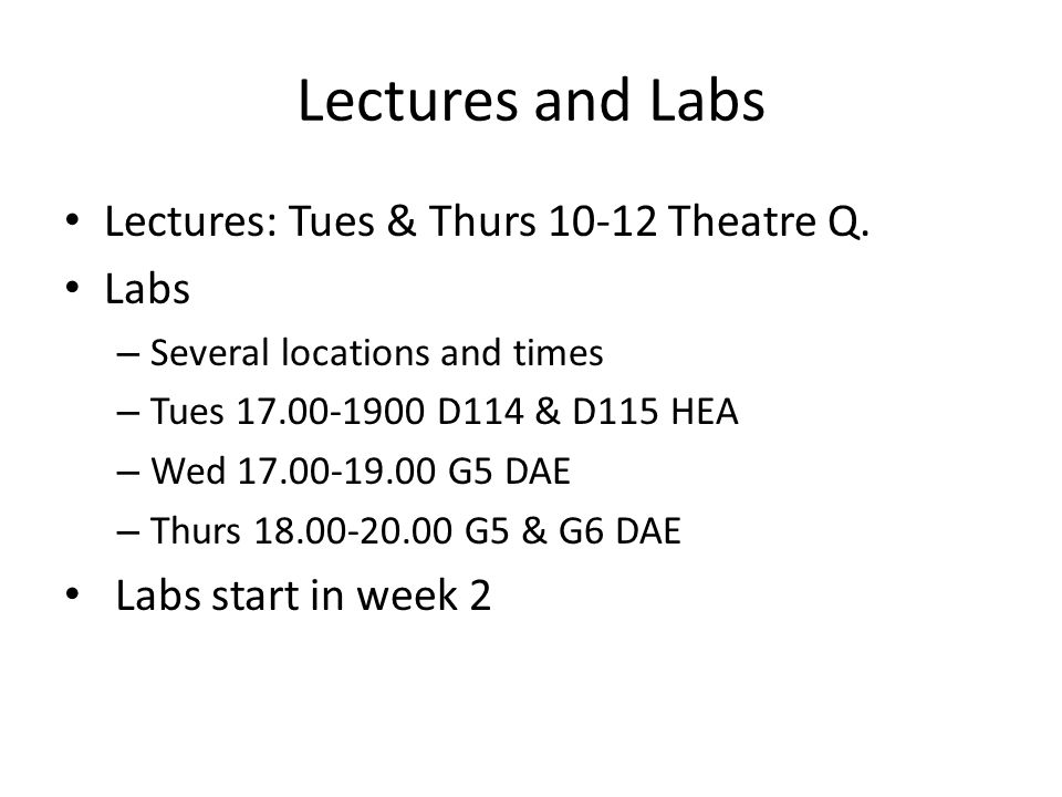 Lectures and Labs Lectures: Tues & Thurs 10-12 Theatre Q. Labs
