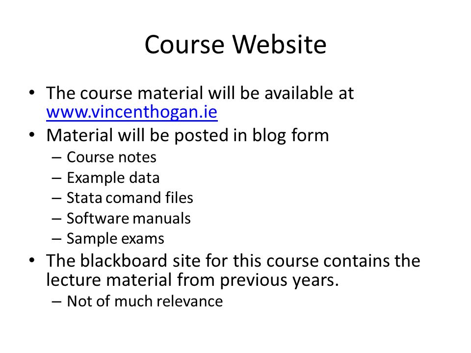 Course Website The course material will be available at www.vincenthogan.ie. Material will be posted in blog form.