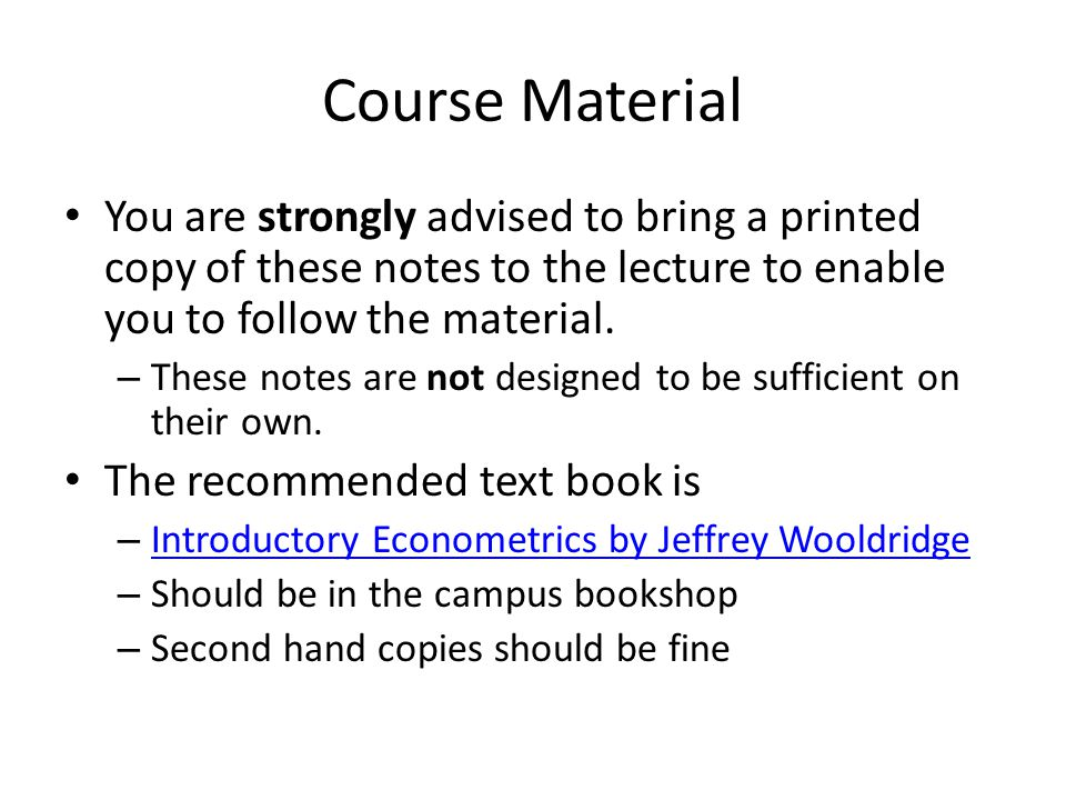 Course Material You are strongly advised to bring a printed copy of these notes to the lecture to enable you to follow the material.