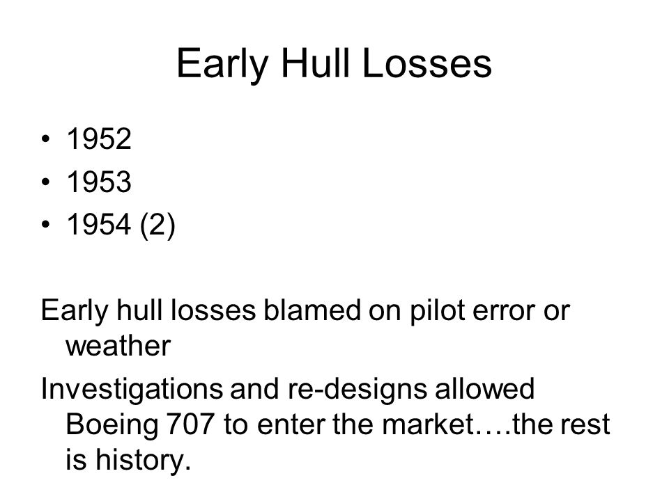 Early Hull Losses 1952. 1953. 1954 (2) Early hull losses blamed on pilot error or weather.