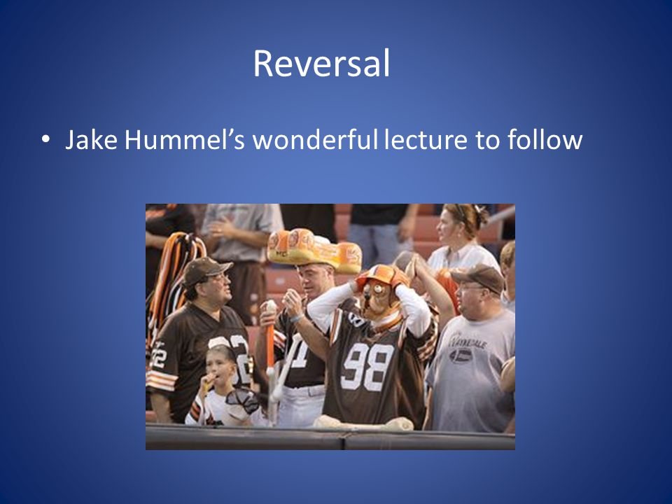 Reversal Jake Hummel's wonderful lecture to follow
