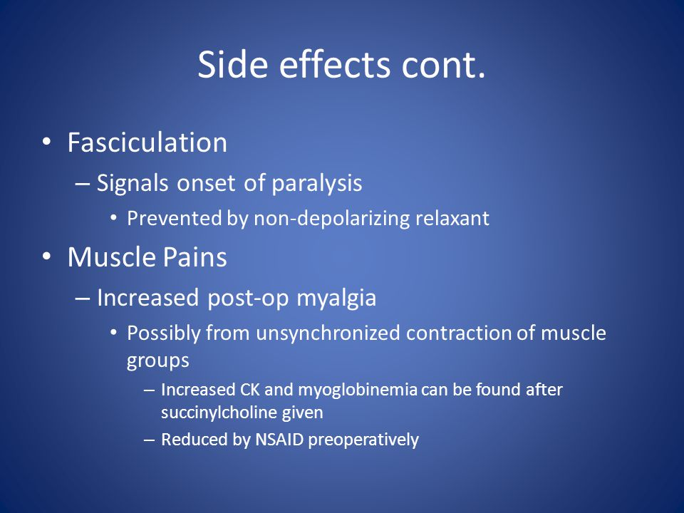 Side effects cont. Fasciculation Muscle Pains