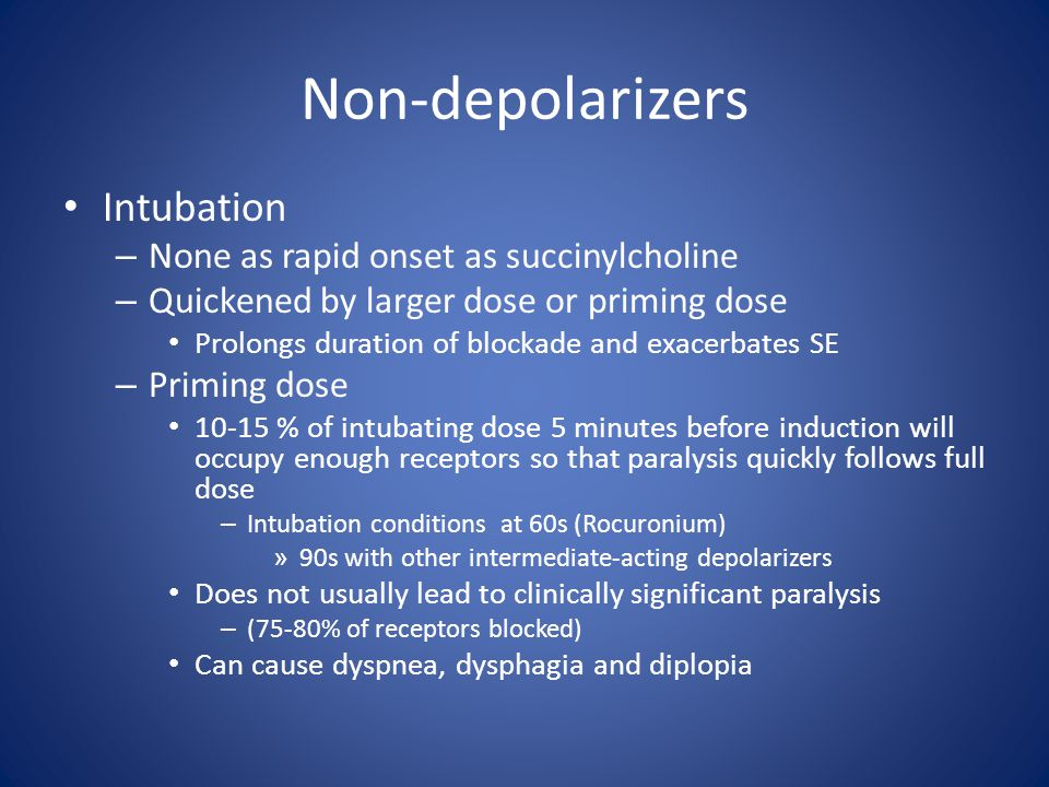 Non-depolarizers Intubation None as rapid onset as succinylcholine