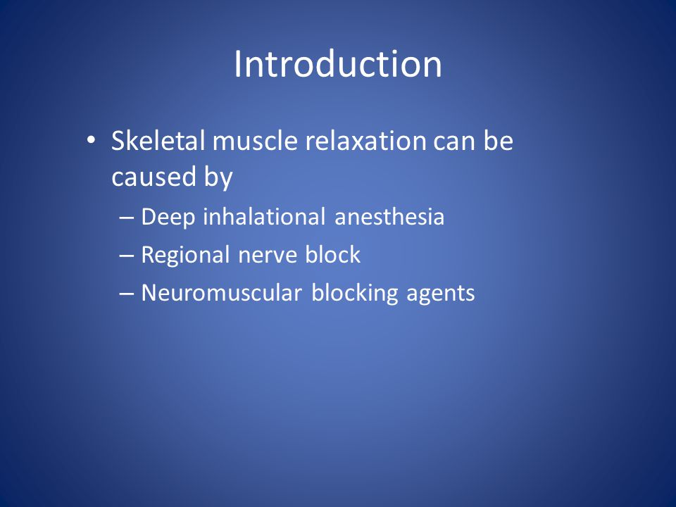 Introduction Skeletal muscle relaxation can be caused by