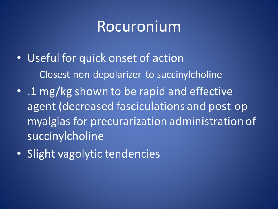 Rocuronium Useful for quick onset of action