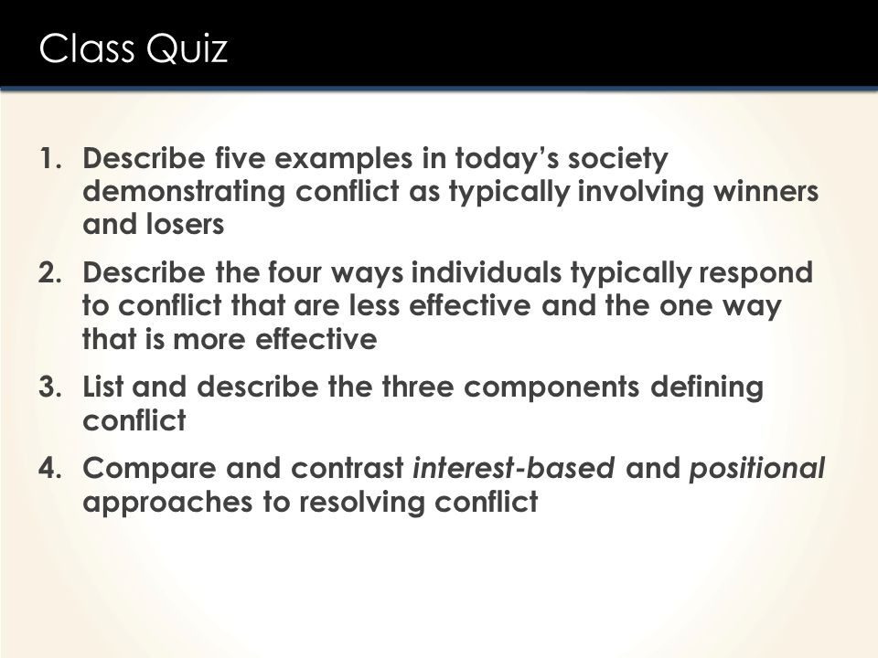 Class Quiz Describe five examples in today's society demonstrating conflict as typically involving winners and losers.