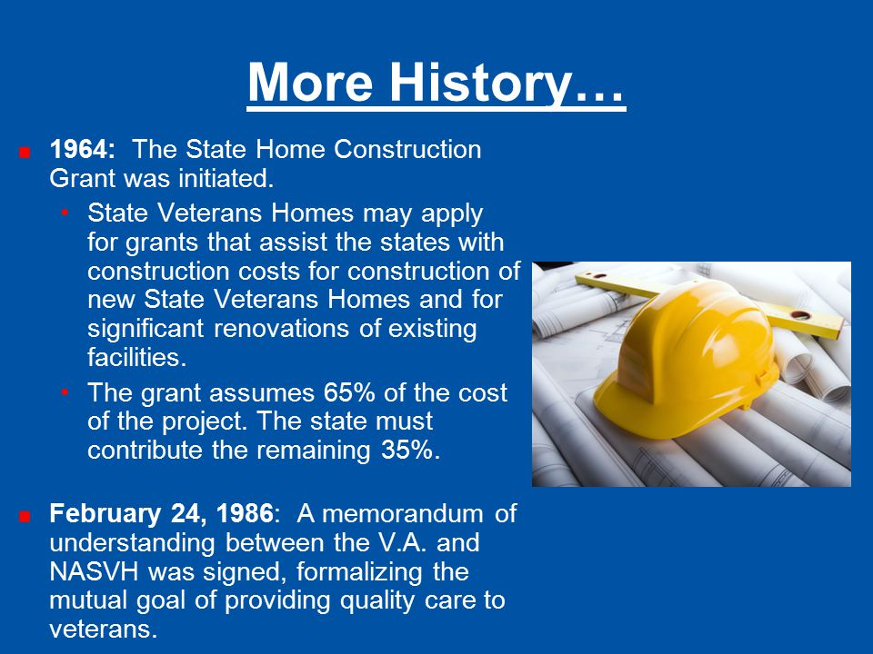 More History… 1964: The State Home Construction Grant was initiated.